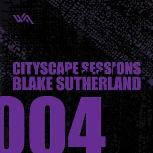Cityscape Sessions 004: Blake Sutherland