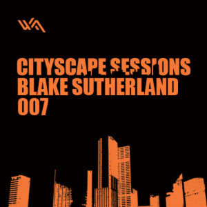 Cityscape Sessions 007: Blake Sutherland
