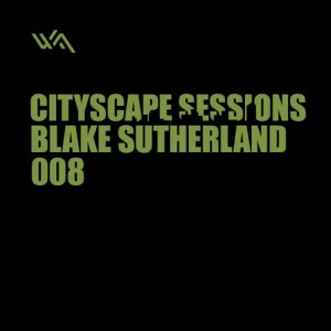 Cityscape Sessions 008: Blake Sutherland
