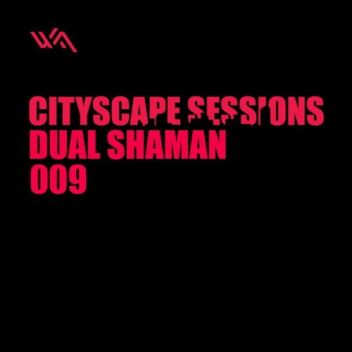 Cityscape Sessions 009: Dual Shaman