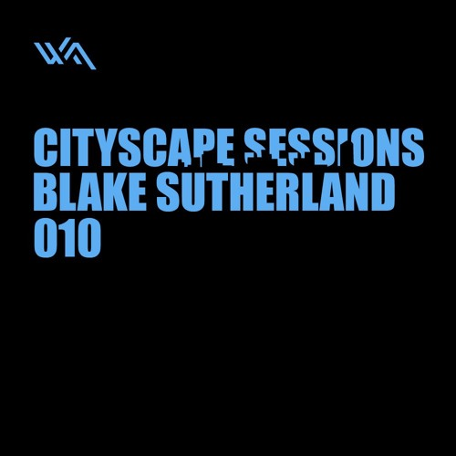 Cityscape Sessions 010: Blake Sutherland