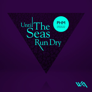 PHM – Until The Seas Run Dry