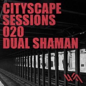 Cityscape Sessions 020: Dual Shaman