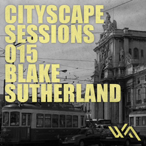 Cityscape Sessions 015: Blake Sutherland