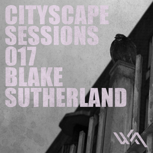 Cityscape Sessions 017: Blake Sutherland