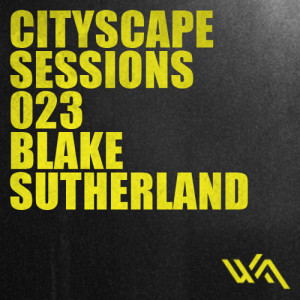 Cityscape Sessions 023: Blake Sutherland