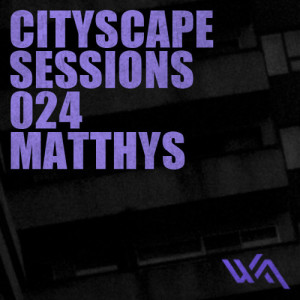 Cityscape Sessions 024: Matthys