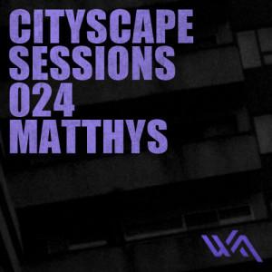 Cityscape Sessions 024: Matthys
