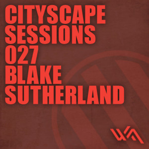 Cityscape Sessions 027: Blake Sutherland