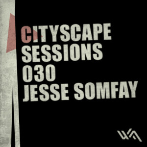 Cityscape Sessions 030: Jesse Somfay