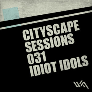 Cityscape Sessions 031: Idiot Idols