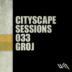 Cityscape Sessions 033: Groj