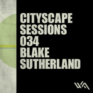 Cityscape Sessions 034: Blake Sutherland