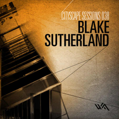 Cityscape Sessions 038: Blake Sutherland