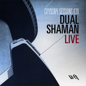 Cityscape Sessions 039: Dual Shaman – Live