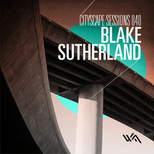 Cityscape Sessions 040: Blake Sutherland