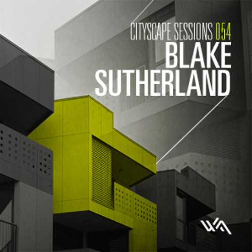 Cityscape Sessions 054: Blake Sutherland