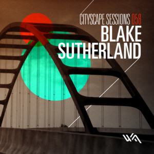 Cityscape Sessions 058: Blake Sutherland