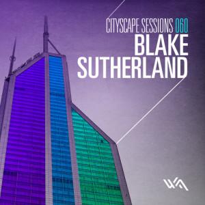 Cityscape Sessions 060: Blake Sutherland – Live DJ Set