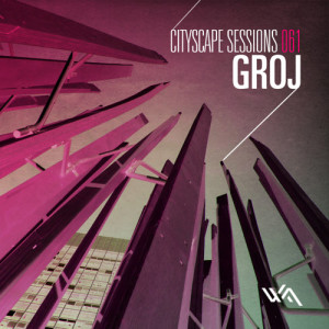 Cityscape Sessions 061: Groj
