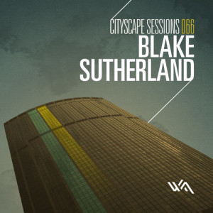 Cityscape Sessions 066: Blake Sutherland