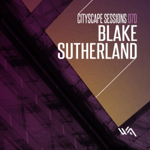 Cityscape Sessions 070: Blake Sutherland
