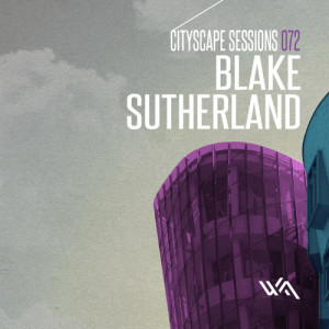 Cityscape Sessions 072: Blake Sutherland