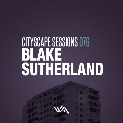 Cityscape Sessions 076: Blake Sutherland