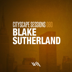 Cityscape Sessions 080: Blake Sutherland