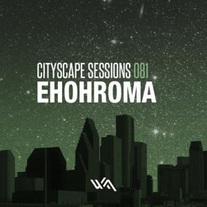Cityscape Sessions 081: Ehohroma