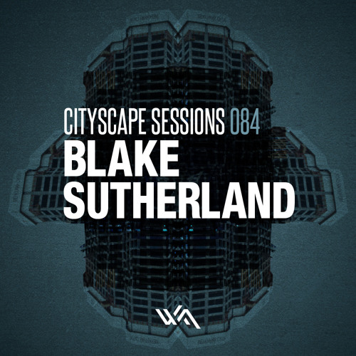Cityscape Sessions 084: Blake Sutherland