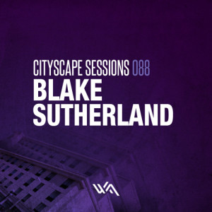 Cityscape Sessions 088: Blake Sutherland