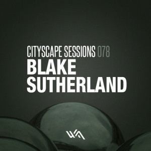 Cityscape Sessions 078: Blake Sutherland