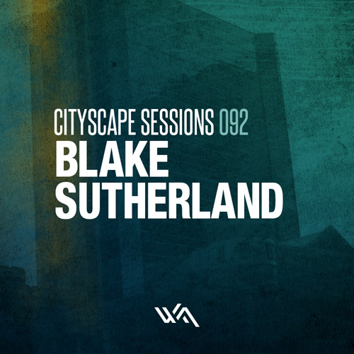 Cityscape Sessions 092: Blake Sutherland