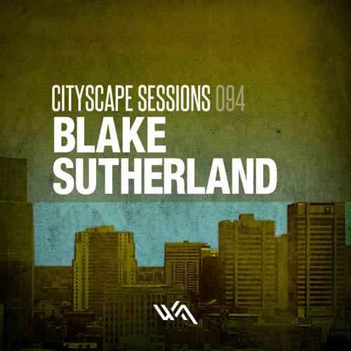 Cityscape Sessions 094: Blake Sutherland