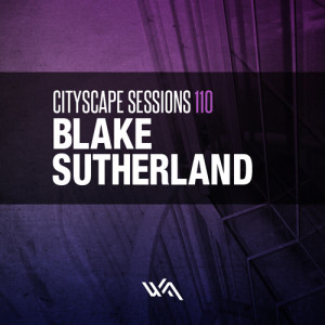 Cityscape Sessions 110: Blake Sutherland