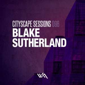 Cityscape Sessions 096: Blake Sutherland