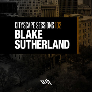 Cityscape Sessions 102: Blake Sutherland