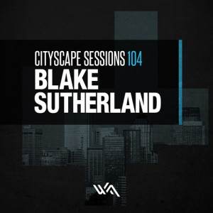 Cityscape Sessions 104: Blake Sutherland