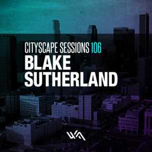 Cityscape Sessions 106: Blake Sutherland