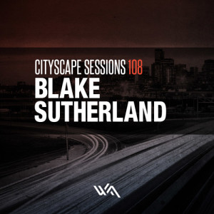 Cityscape Sessions 108: Blake Sutherland