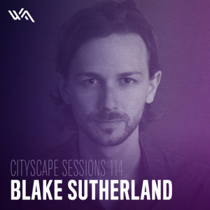 Cityscape Sessions 114: Blake Sutherland