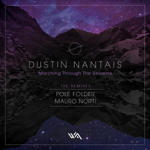 Dustin Nantais – Marching Through The Universe: Remixes