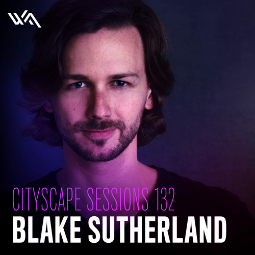 Cityscape Sessions 132: Blake Sutherland