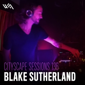 Cityscape Sessions 136: Blake Sutherland