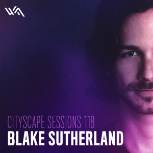 Cityscape Sessions 118: Blake Sutherland