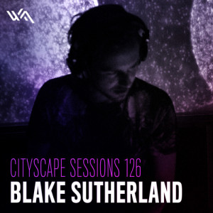 Cityscape Sessions 126: Blake Sutherland