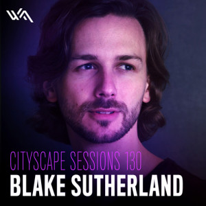 Cityscape Sessions 130: Blake Sutherland