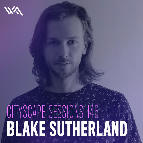 Cityscape Sessions 146: Blake Sutherland