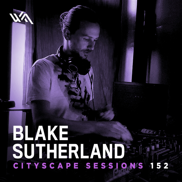 Cityscape Sessions 152: Blake Sutherland